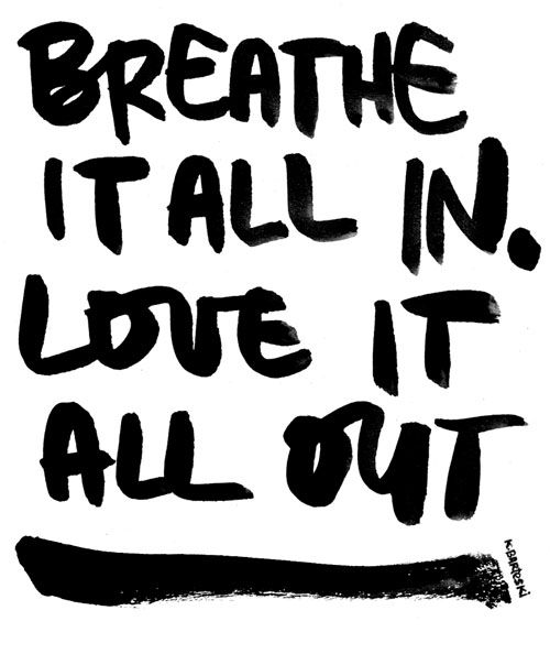 breathe all in. love all out