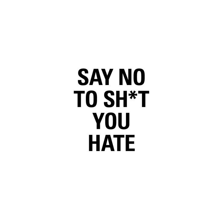 say no to shit you hate.png