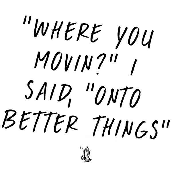 where-you-moving-onto-better-things