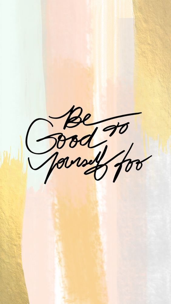 be good to yourself too